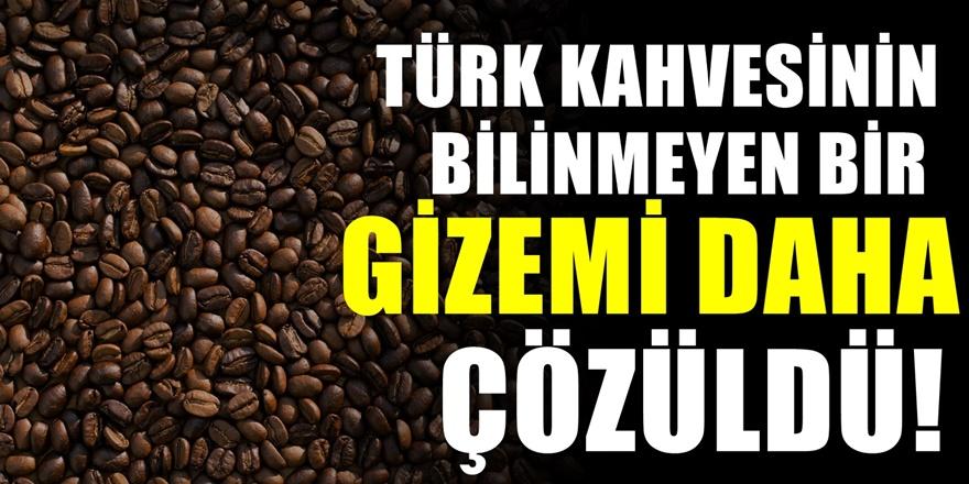 Bugüne kadar kimse bu sırrını çözememişti .Türk kahvesinin bilinmeyen gizemi çözüldü