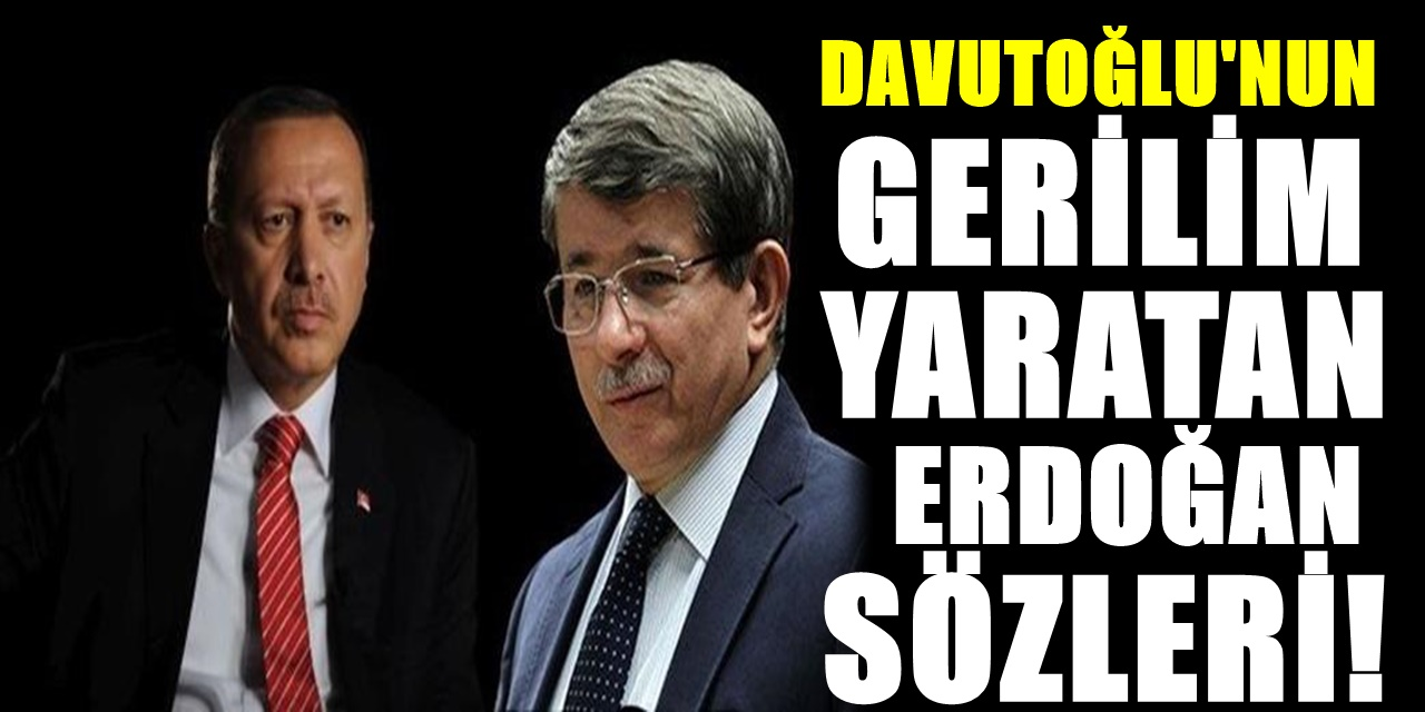 Ahmet Davutoğlu'ndan şok etkisi yaratacak Erdoğan açıklaması! Sözleri büyük tepki çekti