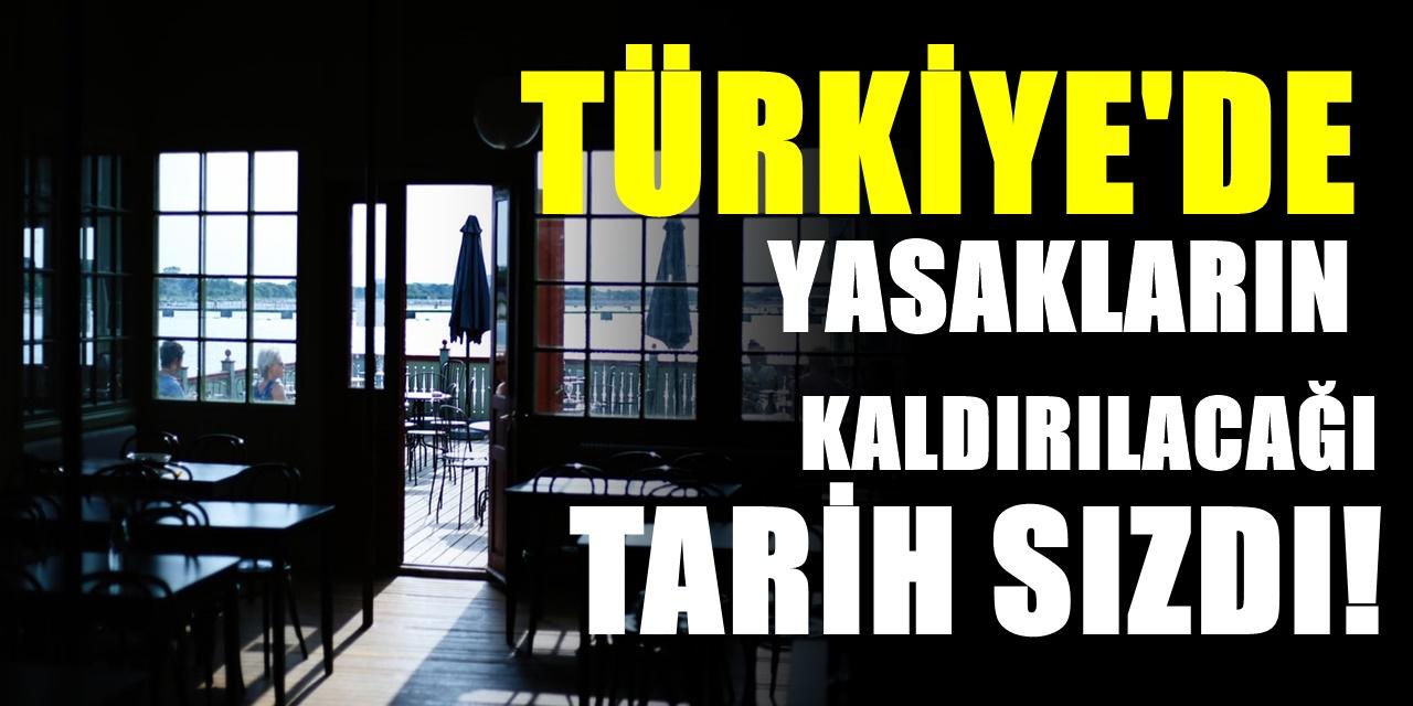 Türkiye'de korona yasaklarının kaldırılacağı tarih sızdı! Kafe ve restoranların açılış tarihi