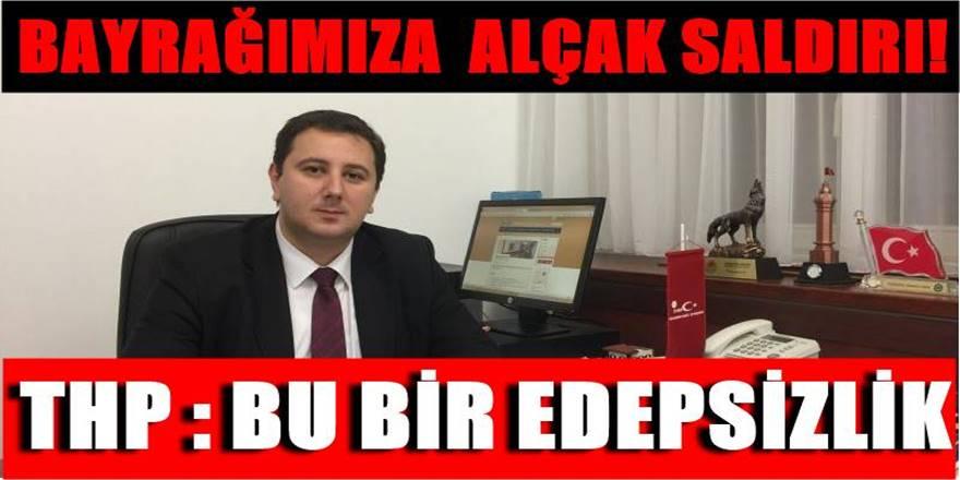 THP'den Türk Bayrağına Yapılan Çirkin Saldırıya Sert Tepki!