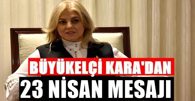 T.C Üsküp Büyükelçisi Tülin Erkal Kara'dan 23 Nisan Mesajı