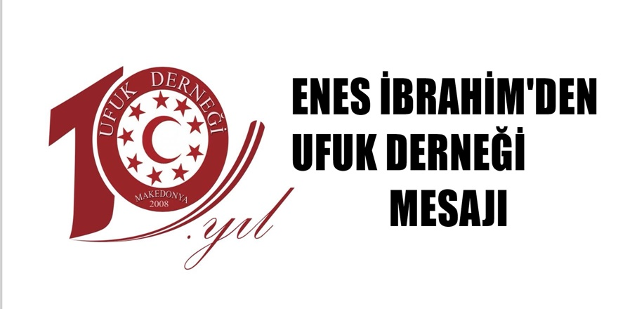 Ufuk Derneği Kurucusu Enes İbrahim'den 10.Yıl mesajı