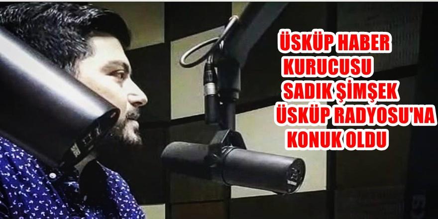Üsküp Haber Kurucusu Sadık Şimşek Üsküp Radyosu'na Konuk oldu!