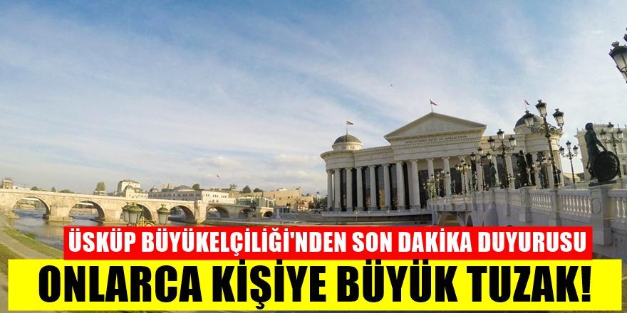Türkiye'nin Üsküp Büyükelçiliği'nden çok acil dolandırıcılık uyarısı