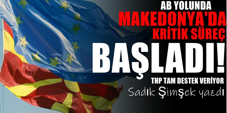 Makedonya için Kritik Süreç Başladı!