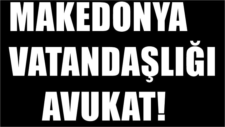 Makedonya vatnadaşlık başvurusu için Avukat