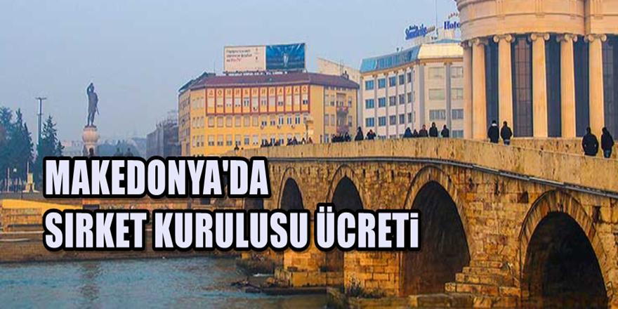 Makedonya'da Şirket Kuruluşu ücretleri