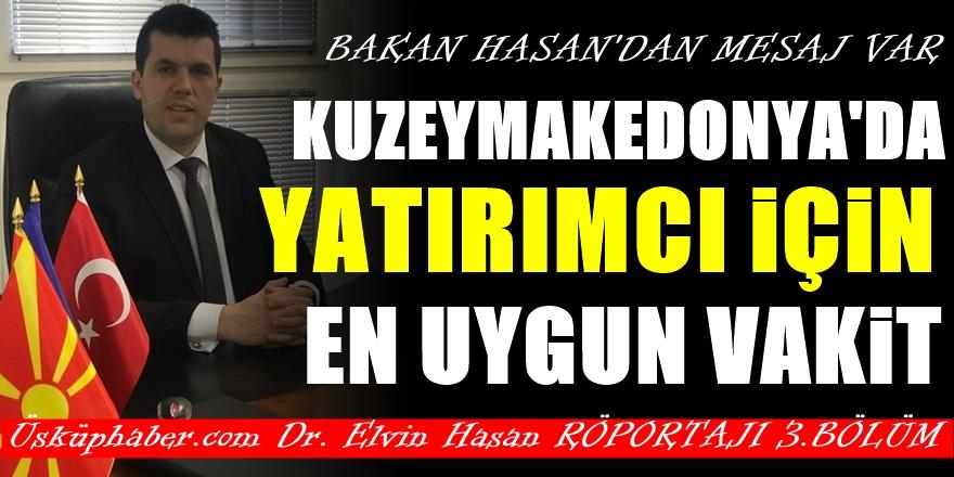 Bakan Elvin Hasan : KuzeyMakedonya'ya yatırım yapan kazanır