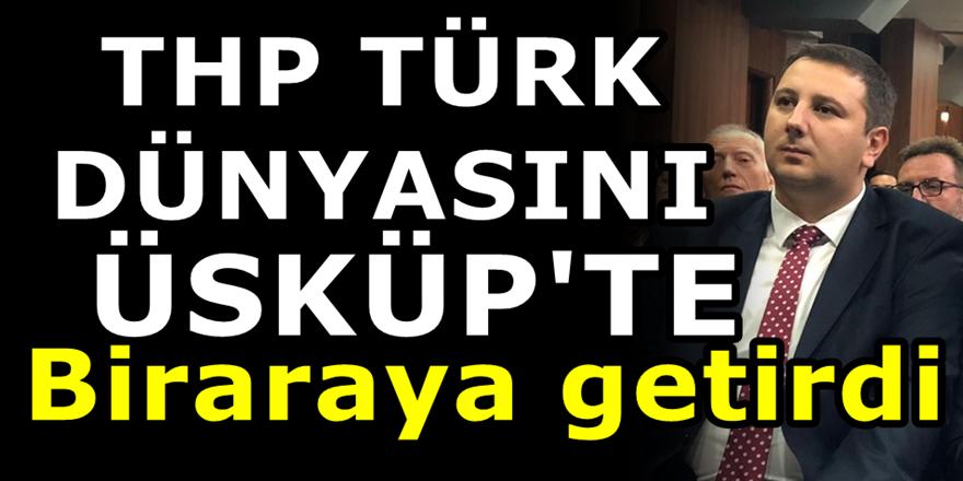 """Türk Hareket Partisi'nin düzenlediği """"Balkan Türk Forumu"""" büyük ilgi gördü"""