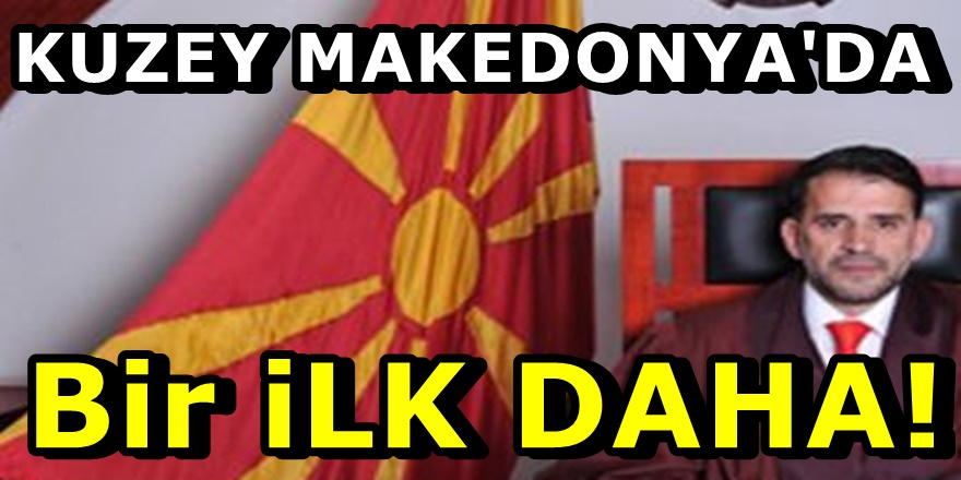 Kuzey Makedonya Anayasa Mahkemesine Türk Başkan Seçildi