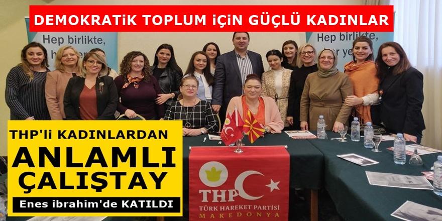 THP'li Kadınlar Üsküp'te anlamlı bir etkinlik için toplandı! Genel Başkan'da katıldı...