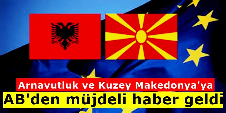 Kuzey Makedonya ve Arnavutluk için tarihi müjde...