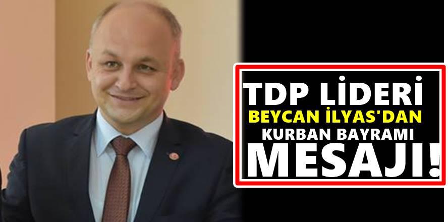 Türk Demokratik Partisi Lideri Beycan İlyas'dan Kurban bayramı mesajı
