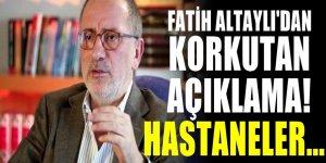 Fatih Altaylı'dan korkutan çıkış: Hastaneler doldu sokaklarda öleceksiniz